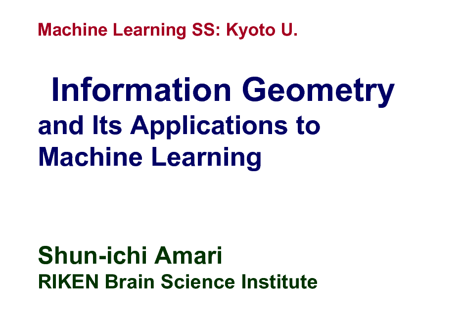 Slide: Machine Learning SS: Kyoto U.  Information Geometry and Its Applications to Machine Learning  Shun-ichi Amari RIKEN Brain Science Institute