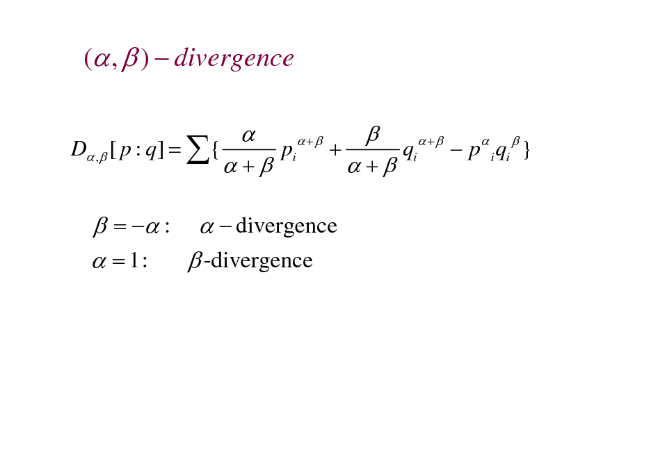 Slide: ( ,  )  divergence D , [ p : q] = {   +  pi   +  +   +  qi +   p i qi  }   =  :   divergence  = 1:  -divergence
