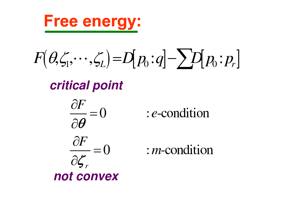 Slide: Free energy: F(,1,L,L ) = D[ p0 : q] D[ p0 : pr ] critical point  F =0  F =0  r not convex  : e-condition : m-condition