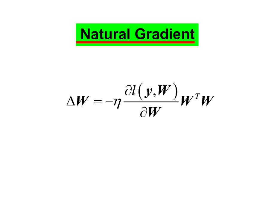 Slide: Natural Gradient l ( y, W ) T W =  W W W