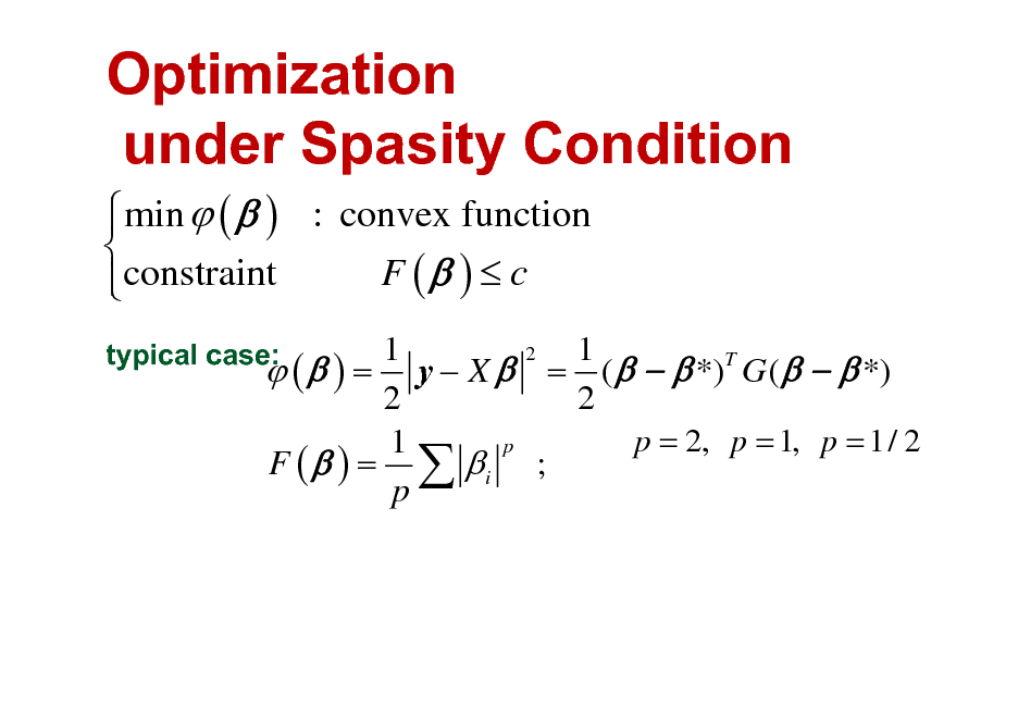 Slide: Optimization under Spasity Condition  min  (  ) : convex function   F ( )  c constraint  typical case:  1 1 2  (  ) = y  X  = (    *)T G (    *) 2 2 p = 2, p = 1, p = 1/ 2 p 1 F (  ) =  i ; p