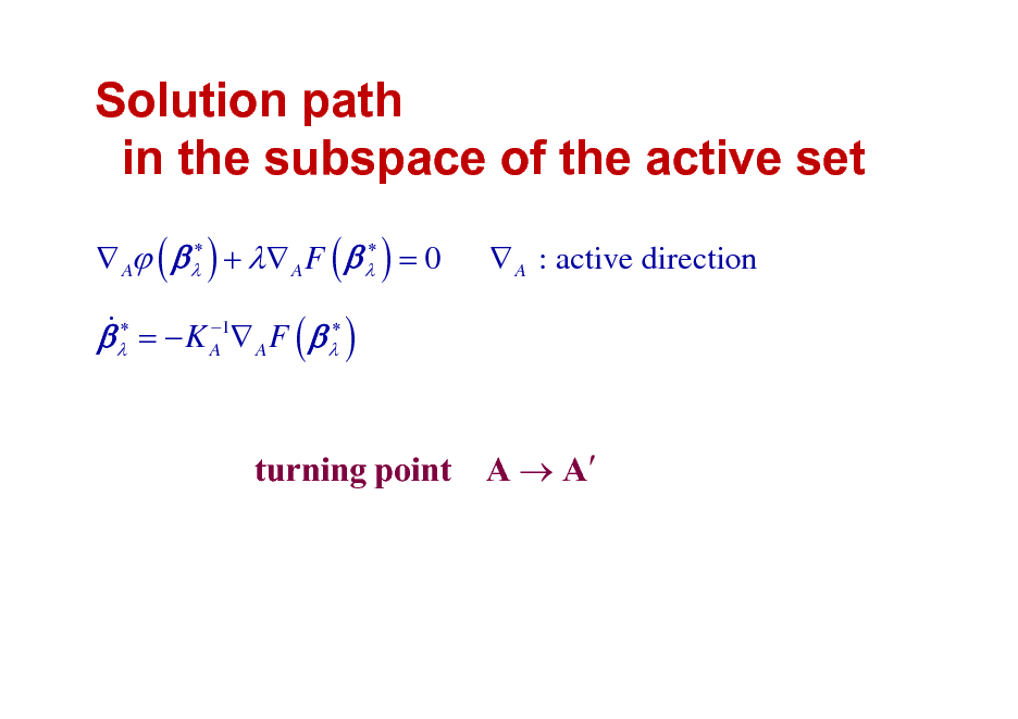 Slide: Solution path in the subspace of the active set    A (   ) +  A F (   ) = 0   &   =  K A1 A F (   )   A : active direction  turning point A  A
