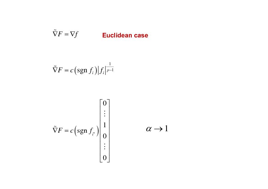 Slide: % F =  f  Euclidean case  % F = c ( sgn fi ) fi  1 p 1  % F = c sgn fi  (  )  0  M    1    0  M    0    1