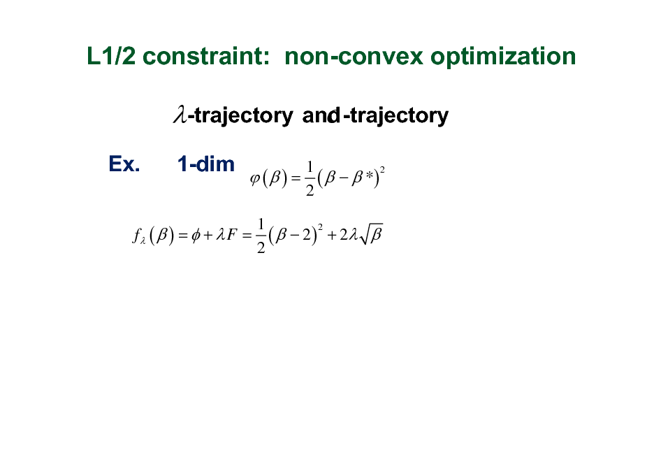 Slide: L1/2 constraint: non-convex optimization  -trajectory Ex. 1-dim  ( ) =  and-trajectory c 1 2    *) ( 2  1 2 f  (  ) =  +  F = (   2 ) + 2  2