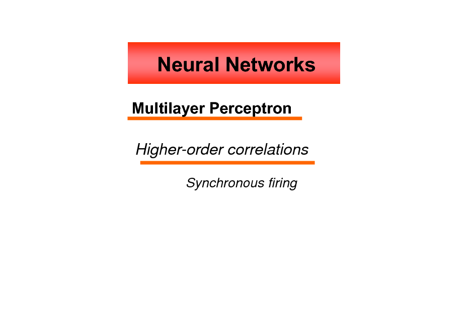 Slide: Neural Networks Multilayer Perceptron Higher-order correlations Synchronous firing