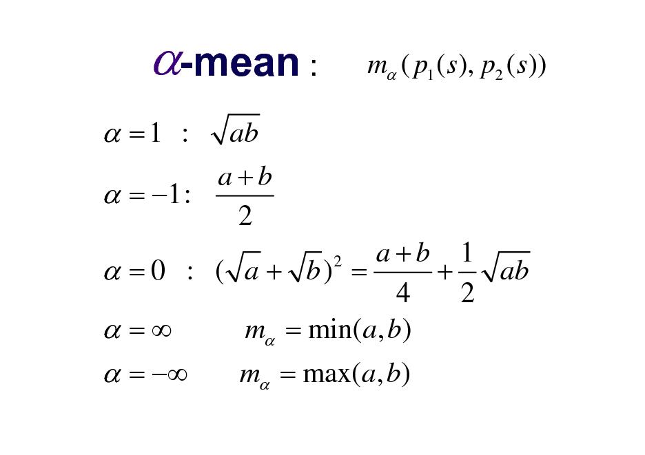 Slide: -mean :  =1 : ab a+b  = 1: 2  m ( p1 ( s ), p2 ( s ))  a+b 1 ab  = 0 : ( a + b) = + 4 2 m = min(a, b)  = 2   =   m = max(a, b)