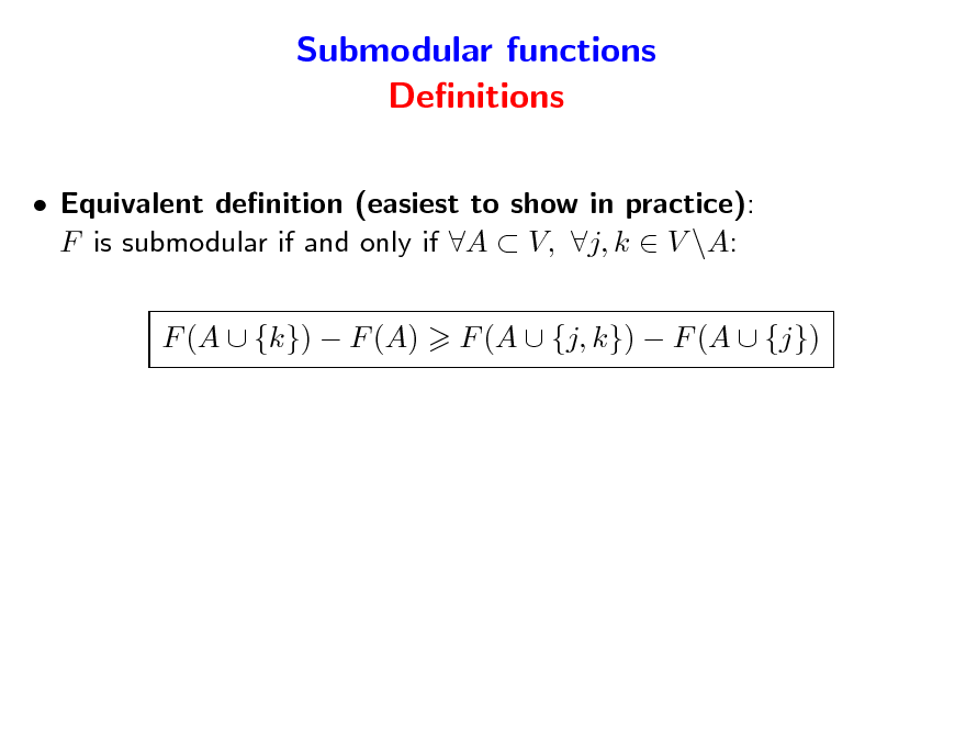 Slide: Submodular functions Denitions  Equivalent denition (easiest to show in practice): F is submodular if and only if A  V, j, k  V \A: F (A  {k})  F (A) F (A  {j, k})  F (A  {j})