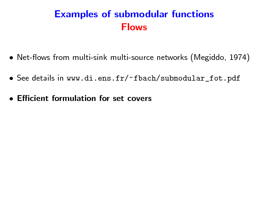Slide: Examples of submodular functions Flows  Net-ows from multi-sink multi-source networks (Megiddo, 1974)  See details in www.di.ens.fr/~ fbach/submodular_fot.pdf  Ecient formulation for set covers
