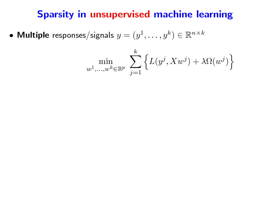 Slide: Sparsity in unsupervised machine learning  Multiple responses/signals y = (y 1, . . . , y k )  Rnk k X=(x1 ,...,xp) w1 ,...,wk Rp  min  min  L(y j , Xw j ) + (w j ) j=1