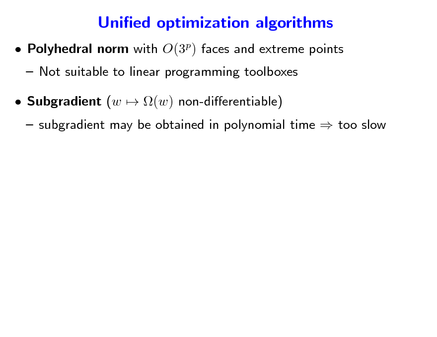 Slide: Unied optimization algorithms  Polyhedral norm with O(3p) faces and extreme points  Not suitable to linear programming toolboxes  Subgradient (w  (w) non-dierentiable)   subgradient may be obtained in polynomial time  too slow