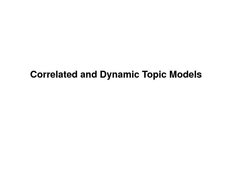 Slide: Correlated and Dynamic Topic Models