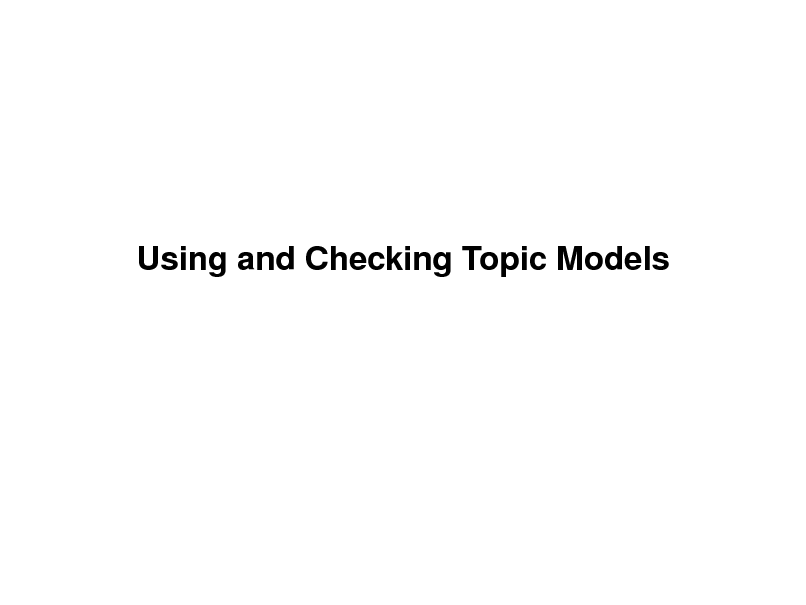 Slide: Using and Checking Topic Models