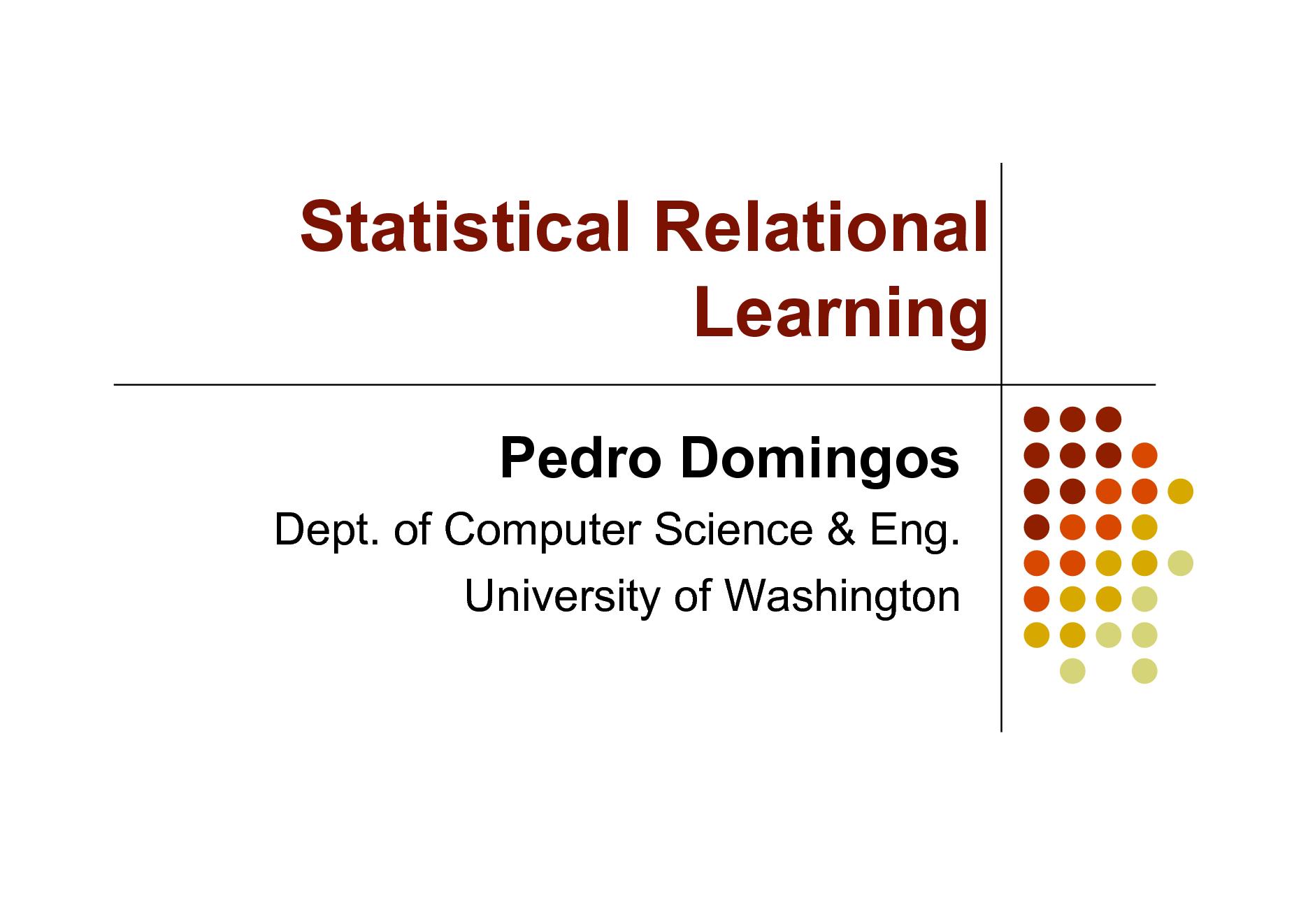 Slide: Statistical Relational Learning Pedro Domingos Dept. of Computer Science & Eng. University of Washington