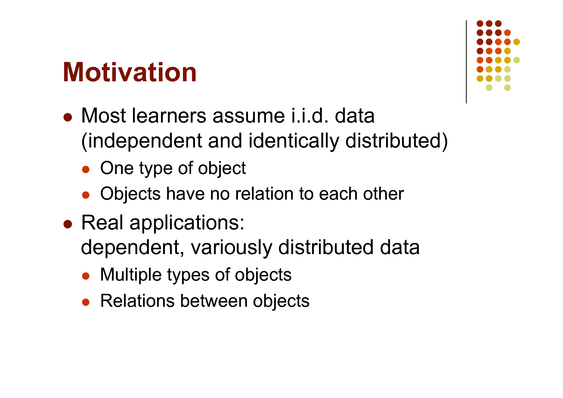 statistical relational learning pedro domingos mlss kyoto slide motivation most learners assume i i d data independent and identically distributed one type