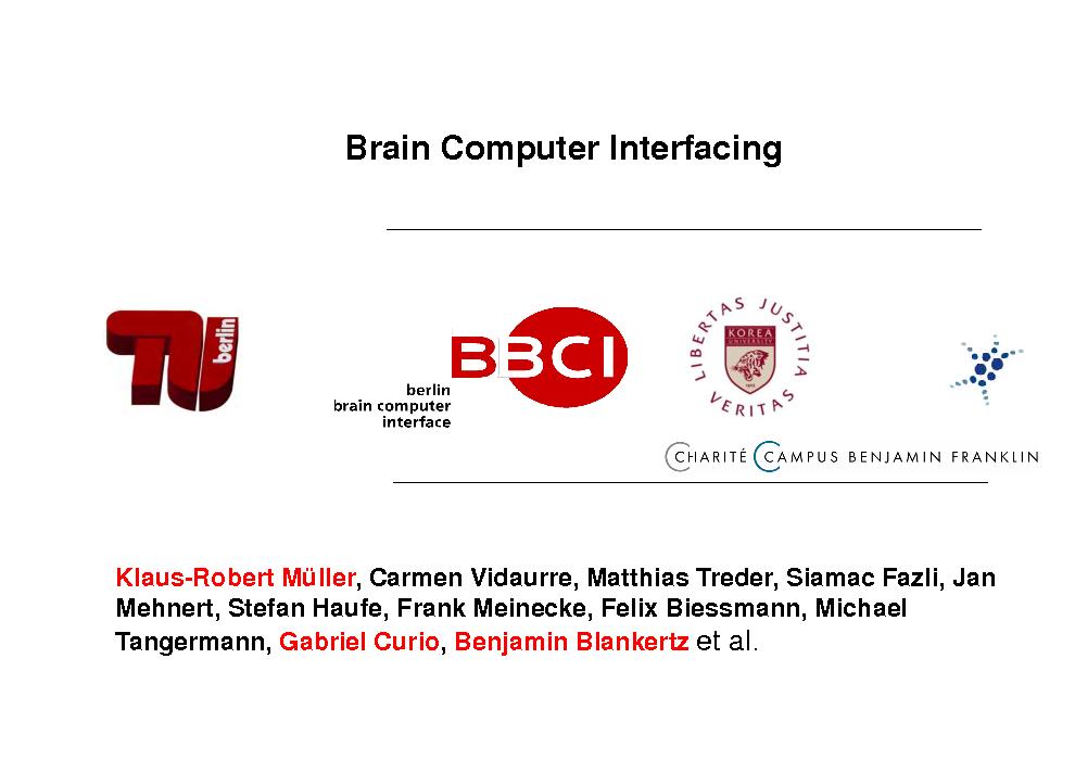 Slide: Brain Computer Interfacing  Klaus-Robert Mller, Carmen Vidaurre, Matthias Treder, Siamac Fazli, Jan Mehnert, Stefan Haufe, Frank Meinecke, Felix Biessmann, Michael Tangermann, Gabriel Curio, Benjamin Blankertz et al.