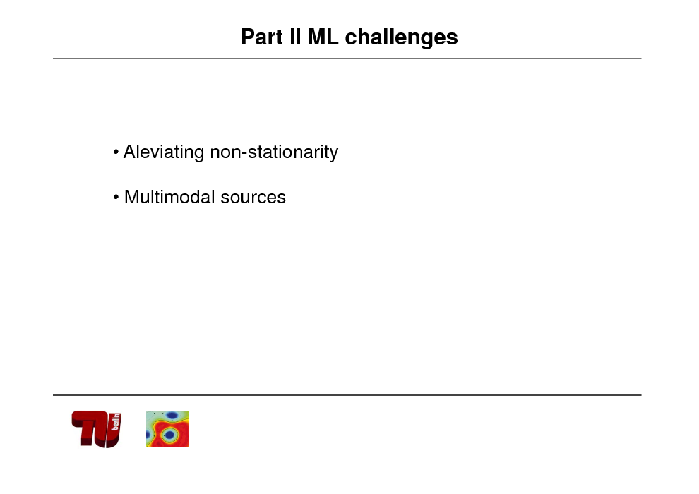 Slide: Part II ML challenges   Aleviating non-stationarity  Multimodal sources