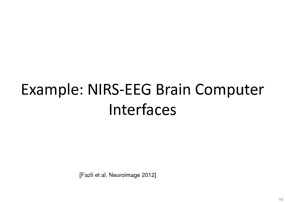 Slide: Example: NIRS-EEG Brain Computer Interfaces  [Fazli et al. Neuroimage 2012]  94