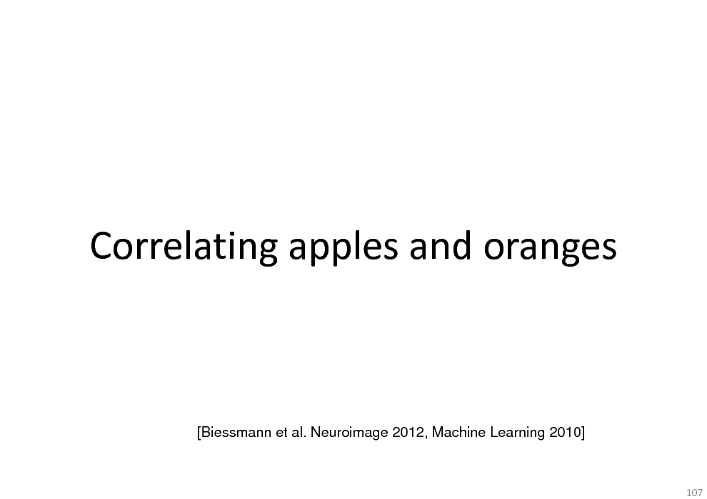 Slide: Correlating apples and oranges  [Biessmann et al. Neuroimage 2012, Machine Learning 2010]  107