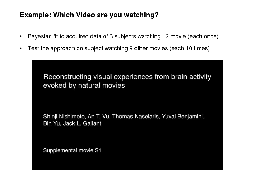 Slide: Example: Which Video are you watching?  Bayesian fit to acquired data of 3 subjects watching 12 movie (each once)   Test the approach on subject watching 9 other movies (each 10 times)