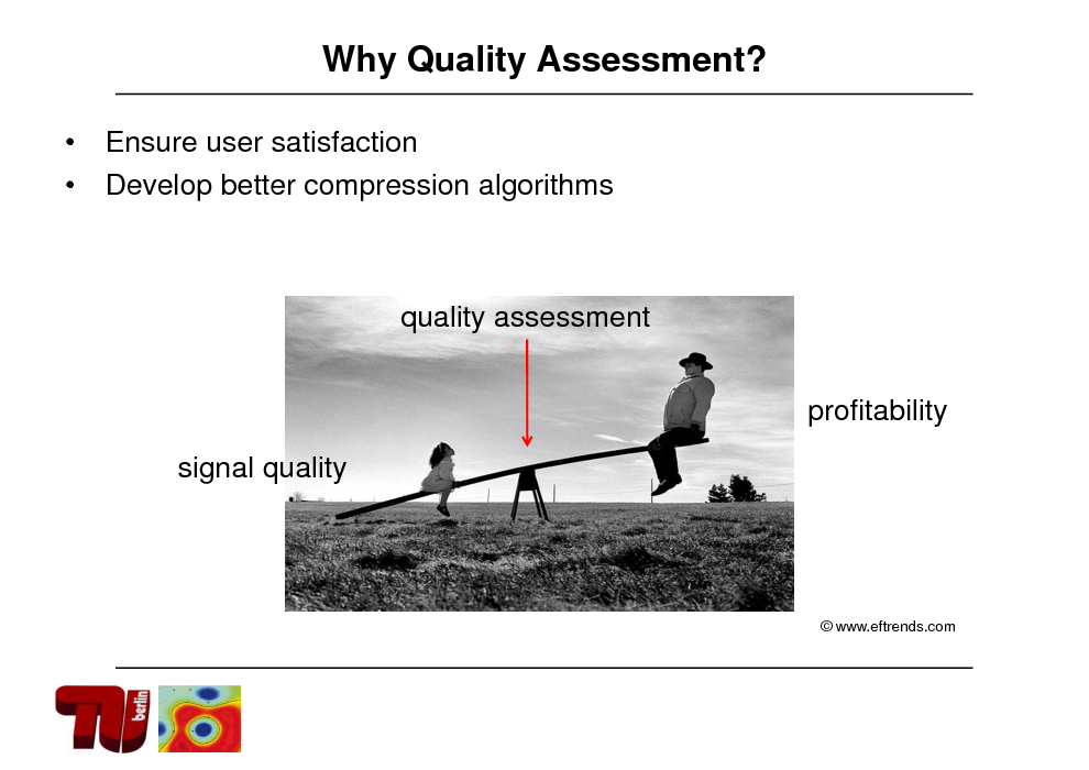 Slide: Why Quality Assessment?   Ensure user satisfaction Develop better compression algorithms  quality assessment profitability signal quality   www.eftrends.com