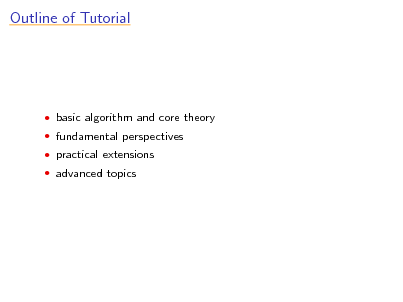 Slide: Outline of Tutorial   basic algorithm and core theory  fundamental perspectives  practical extensions  advanced topics