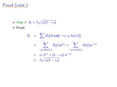 Slide: Proof (cont.)   Step 3: Zt = 2  Proof:  t (1  t )  Zt  = i  Dt (i) exp(t yi ht (xi )) Dt (i)e t + i:yi =ht (xi ) t e t + (1  = =  Dt (i)e t   t ) e  i:yi =ht (xi ) t  = 2 t (1  t )