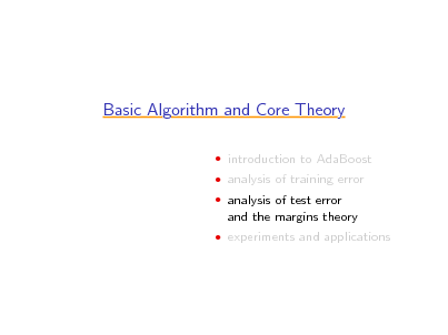 Slide: Basic Algorithm and Core Theory  introduction to AdaBoost  analysis of training error  analysis of test error  and the margins theory  experiments and applications
