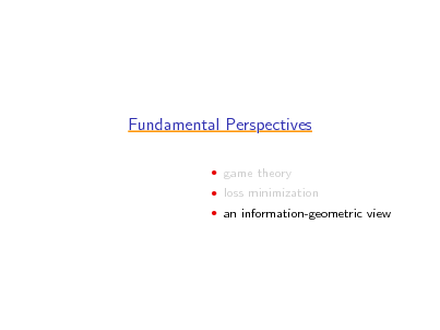 Slide: Fundamental Perspectives  game theory  loss minimization  an information-geometric view