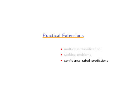 Slide: Practical Extensions  multiclass classication  ranking problems  condence-rated predictions
