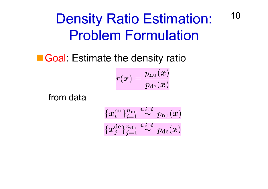 Slide: Density Ratio Estimation: Problem Formulation Goal: Estimate the density ratio  10  from data