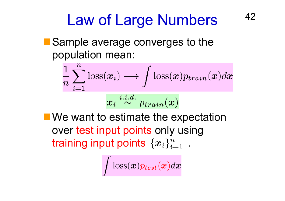 Slide: Law of Large Numbers Sample average converges to the population mean:  42  We want to estimate the expectation over test input points only using training input points .