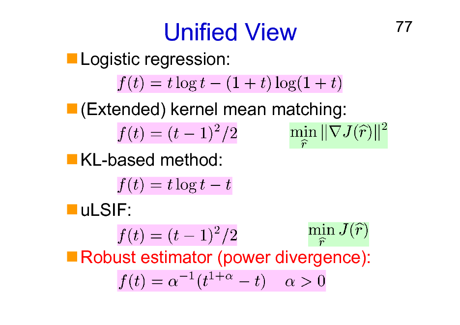 Slide: Unified View Logistic regression: (Extended) kernel mean matching: KL-based method: uLSIF: Robust estimator (power divergence):  77