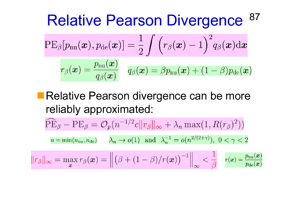 Slide: Relative Pearson Divergence  87  Relative Pearson divergence can be more reliably approximated: