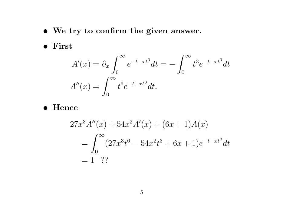 Slide:  We try to conrm the given answer.  First A (x) = x A (x) = 0 0    e  txt3  dt =    0  te  3 txt3  dt  te  6 txt3  dt.   Hence 27x3 A (x) + 54x2 A (x) + (6x + 1)A(x) = 0  3 6 2 3 txt3  (27x t  54x t + 6x + 1)e  dt  = 1 ??  5