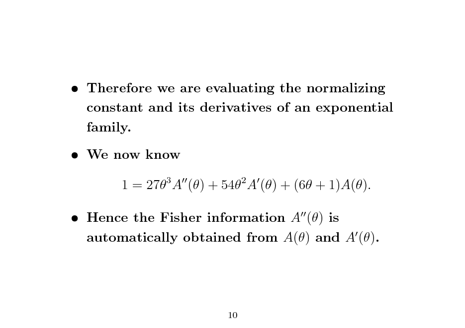 Slide:  Therefore we are evaluating the normalizing constant and its derivatives of an exponential family.  We now know 1 = 273 A () + 542 A () + (6 + 1)A().  Hence the Fisher information A () is automatically obtained from A() and A ().  10