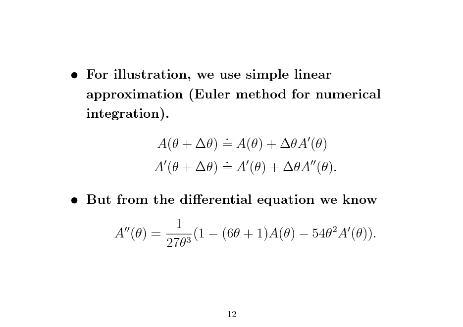 Slide:  For illustration, we use simple linear approximation (Euler method for numerical integration). . A( + ) = A() + A () . A ( + ) = A () + A ().  But from the dierential equation we know 1 A () = (1  (6 + 1)A()  542 A ()). 273  12