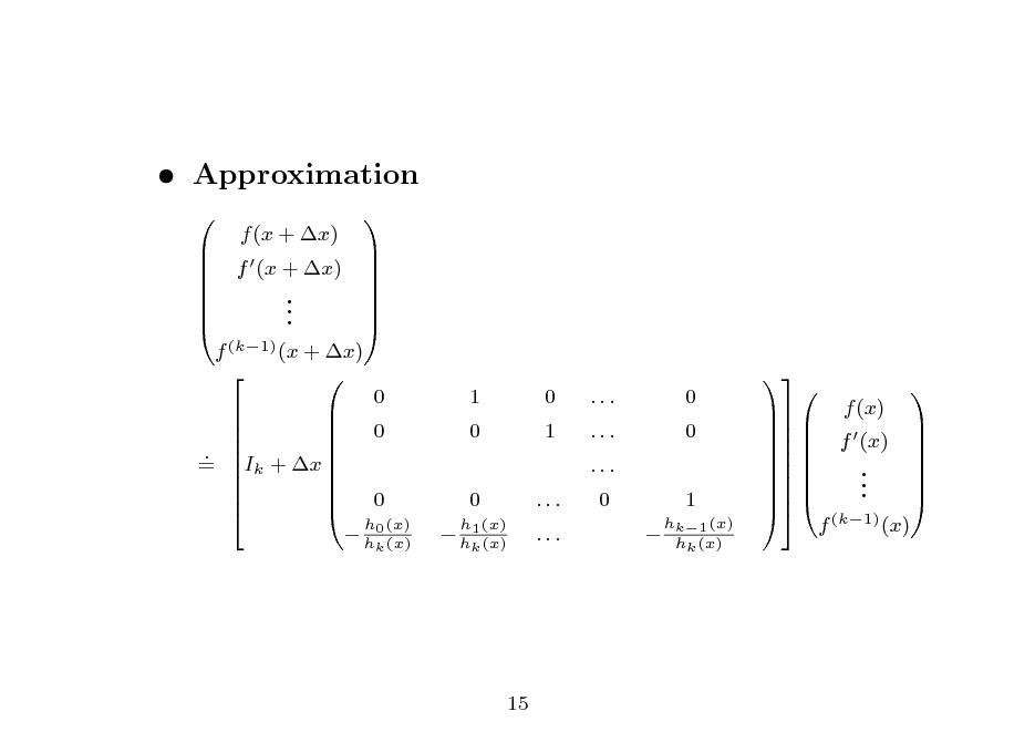 Slide:  Approximation                f (k1) (x + x)   0     0     . = Ik + x        0   f (x + x) . . . k  f (x + x)    1 0 0  h1 (x) k  0 1 ... ...  ... ... ... 0   0 0 1 hk1 (x) hk (x)     h0 (x)  h (x)  h (x)                      f (x)    .  .  .  f (k1) (x)  f (x)    15