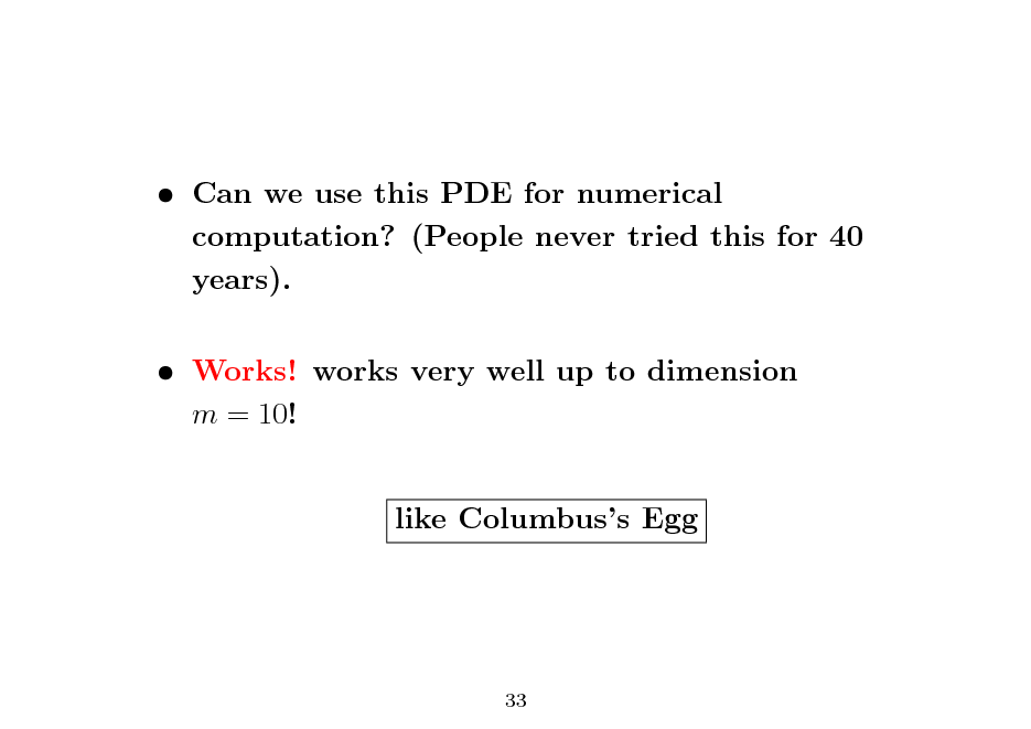 Slide:  Can we use this PDE for numerical computation? (People never tried this for 40 years).  Works! works very well up to dimension m = 10! like Columbuss Egg  33