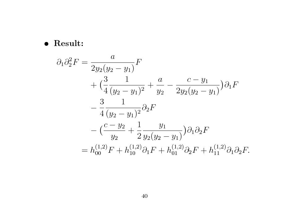 Slide:  Result: 2 1 2 F  =  a  = h00 F + h10 1 F + h01 2 F + h11 1 2 F.  2y2 (y2  y1 ) 3 1 a c  y1 + +  1 F 2 4 (y2  y1 ) y2 2y2 (y2  y1 ) 3 1  F 2 2 4 (y2  y1 ) c  y2 1 y1  + 1 2 F y2 2 y2 (y2  y1 ) (1,2) (1,2) (1,2) (1,2)  F  40