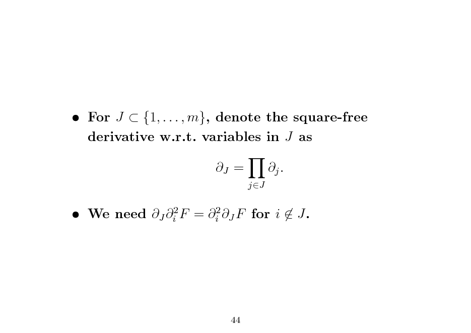 Slide:  For J  {1, . . . , m}, denote the square-free derivative w.r.t. variables in J as J = jJ  j .   We need J i2 F = i2 J F for i  J.  44