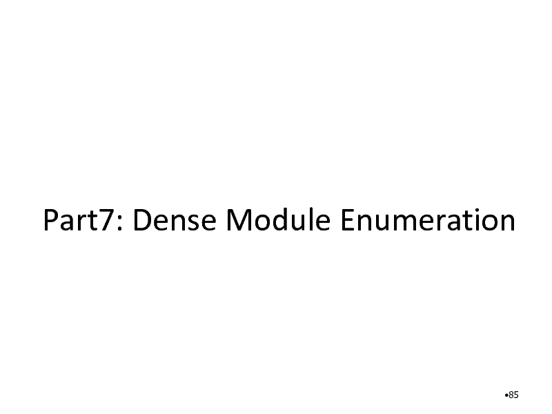 Slide: Part7: Dense Module Enumeration  85