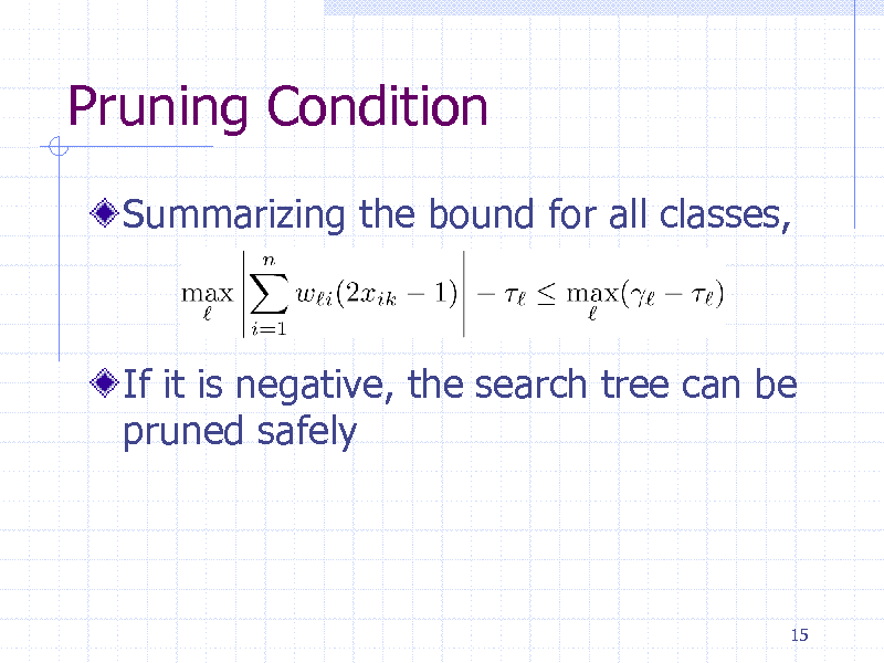 Slide: Pruning Condition Summarizing the bound for all classes,  If it is negative, the search tree can be pruned safely  15