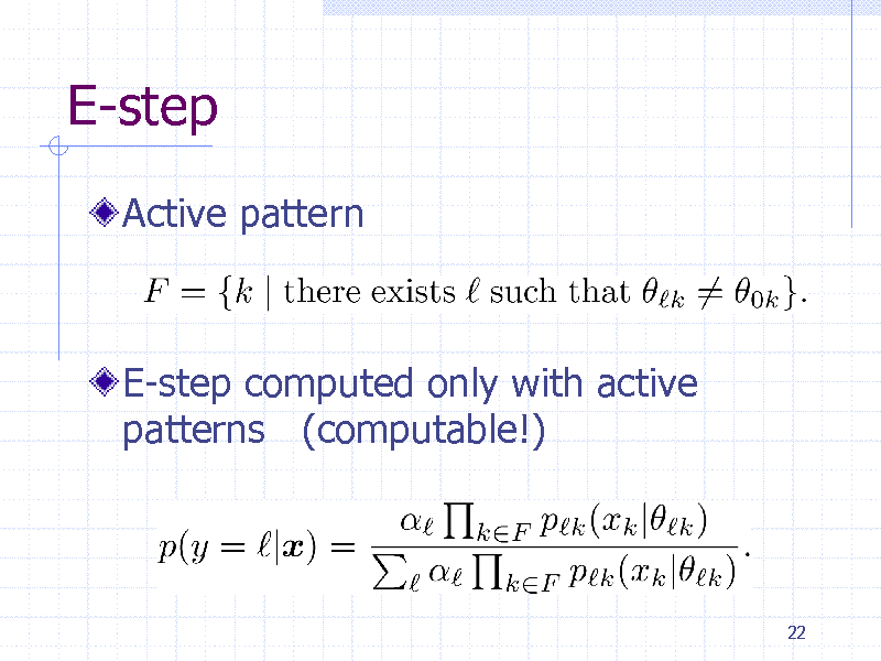 Slide: E-step Active pattern  E-step computed only with active patterns (computable!)  22