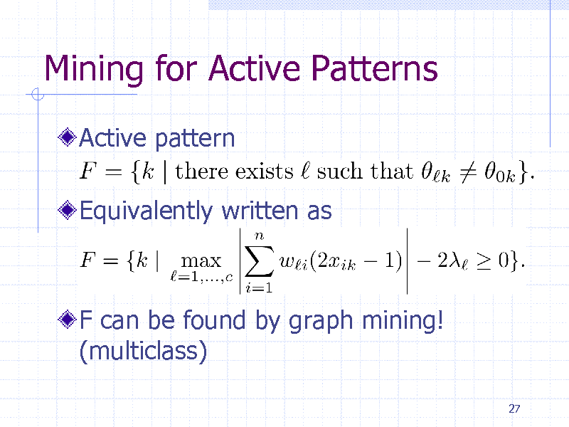 Slide: Mining for Active Patterns Active pattern Equivalently written as  F can be found by graph mining! (multiclass) 27