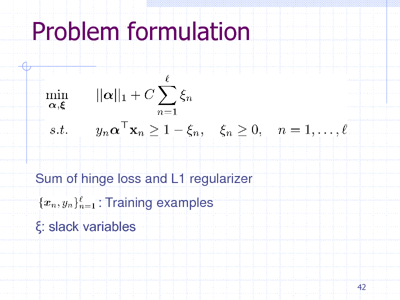Slide: Problem formulation  Sum of hinge loss and L1 regularizer : Training examples : slack variables  42