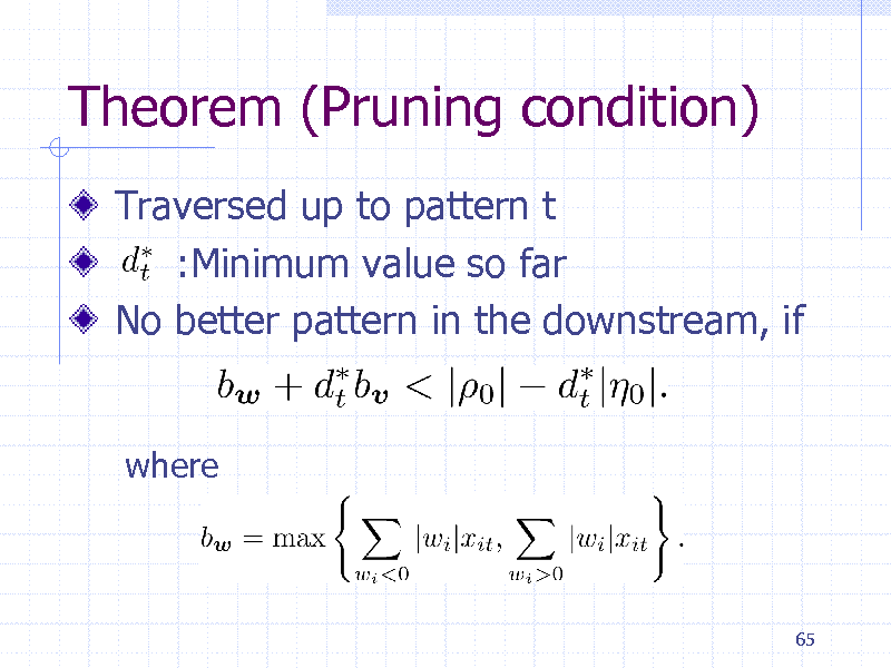 Slide: Theorem (Pruning condition) Traversed up to pattern t :Minimum value so far No better pattern in the downstream, if  where  65