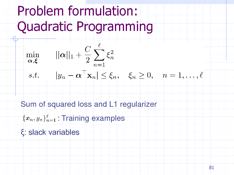 Slide: Problem formulation: Quadratic Programming  Sum of squared loss and L1 regularizer : Training examples : slack variables  81