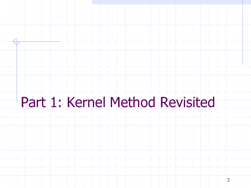 Slide: Part 1: Kernel Method Revisited  3