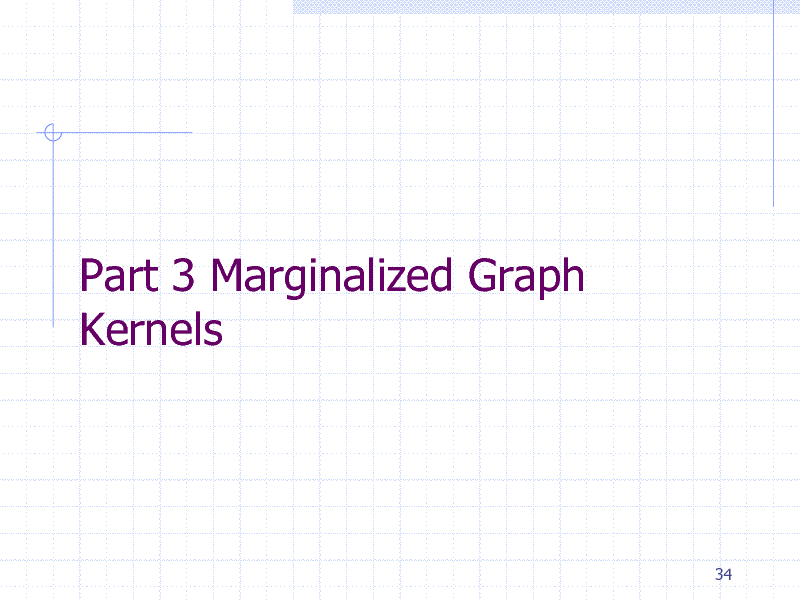 Slide: Part 3 Marginalized Graph Kernels  34