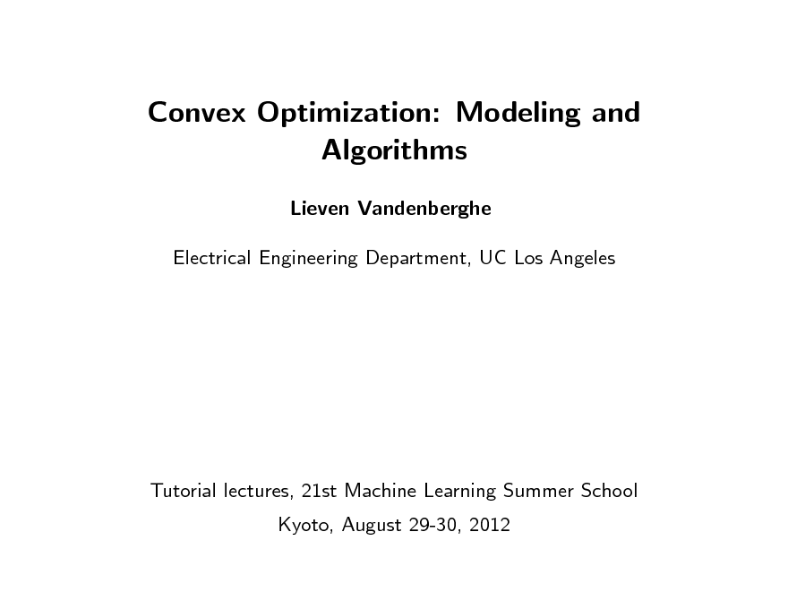 Slide: Convex Optimization: Modeling and Algorithms Lieven Vandenberghe Electrical Engineering Department, UC Los Angeles  Tutorial lectures, 21st Machine Learning Summer School Kyoto, August 29-30, 2012